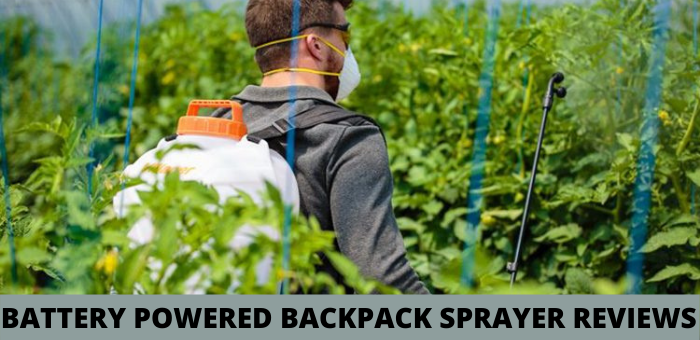 BATTERY POWERED BACKPACK SPRAYER REVIEWS